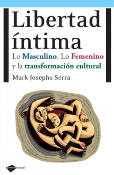 Libertad íntima: lo masculino, lo femenino y la transformación cultural