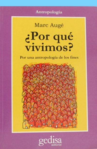 ¿Por qué vivimos?: por una antropología de los fines