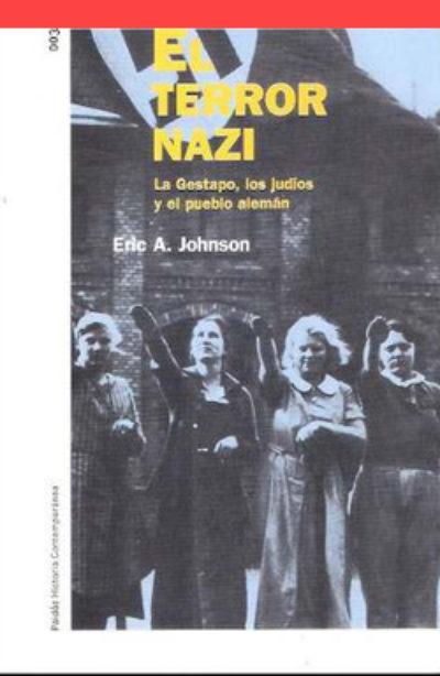 El terror nazi: la Gestapo, los judíos y el pueblo alemán