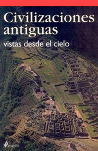 Civilizaciones antiguas vistas desde el cielo