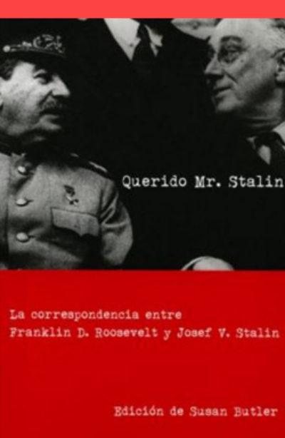 Querido Mr. Stalin: la correspondencia entre Franklin D. Roosevelt y Josef V. Stalin