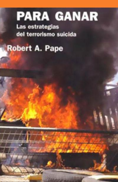 Morir para ganar: las estrategias del terrorismo suicida
