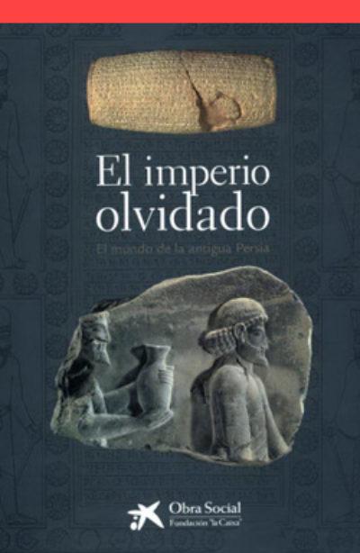 El imperio olvidado: el mundo de la Antigua persa