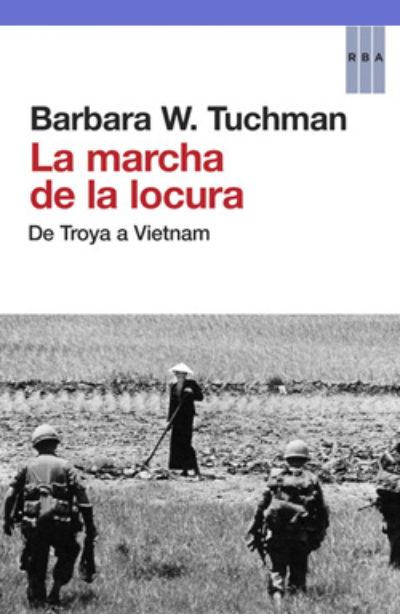 La marcha de la locura: de Troya a Vietnam