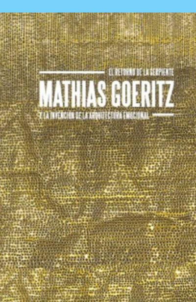 El retorno de la serpiente. Mathias Goeritz y la invención de la arquitectura emocional