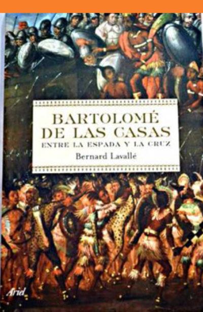 Bartolomé de Las Casas: entre la espada y la cruz
