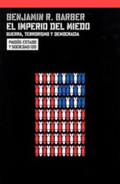 El imperio del miedo: guerra, terrorismo y democracia